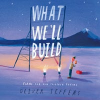 What We'll Build: Plans for Our Together Future - Oliver Jeffers
