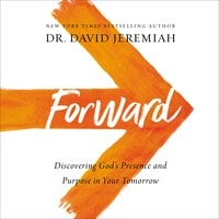 Forward: Discovering God's Presence and Purpose in Your Tomorrow - David Jeremiah