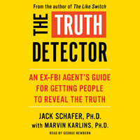 The Truth Detector: An Ex-FBI Agent's Guide for Getting People to Reveal the Truth - Marvin Karlins, Jack Schafer