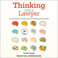 Thinking Like a Lawyer: A Framework for Teaching Critical Thinking to All Students - Colin Seale