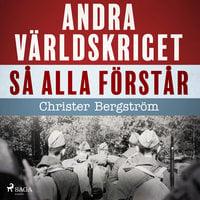 Andra världskriget så alla förstår - Christer Bergström