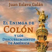 El enigma de Colón y los descubrimientos de América - Juan Eslava Galán