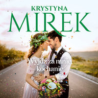 Wyjdź za mnie, kochanie - Krystyna Mirek