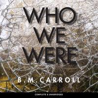 Who We Were - B. M. Carroll