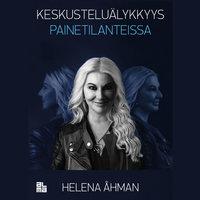 Keskusteluälykkyys painetilanteissa - Helena Åhman