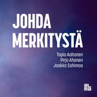 Johda merkitystä - Jaakko Sahimaa, Tapio Aaltonen, Pirjo Honkanen, Pirjo Ahonen