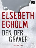 Den, der graver - Elsebeth Egholm