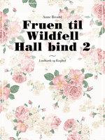 Fruen til Wildfell Hall bind 2 - Anne Brontë