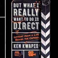 But What I Really Want to Do Is Direct: Lessons from a Life Behind the Camera - Ken Kwapis