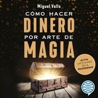 Cómo hacer dinero por arte de magia - Miguel Valls
