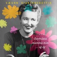 Óstýriláta mamma mín og ég - Sæunn Kjartansdóttir