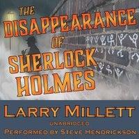 The Disappearance of Sherlock Holmes - Larry Millett