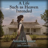 A Life Such As Heaven Intended - Amanda Lauer