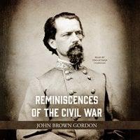 Reminiscences of the Civil War - John Brown Gordon