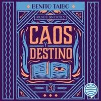 Mundo sin dioses 3. Caos y destino - Benito Taibo