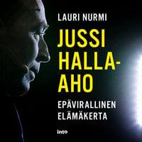 Jussi Halla-aho - Epävirallinen elämäkerta - Lauri Nurmi