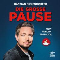 Die grosse Pause - Mein Corona-Tagebuch - Bastian Bielendorfer
