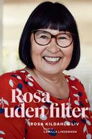 Rosa uden filter: Rosa Kildahls liv fortalt til Camilla Lindemann