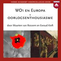 WO1 en Europa & Oorlogsenthousiasme - Maarten van Rossem, Ewoud Kieft