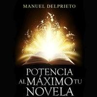 Potencia al máximo tu novela - Manuel Delprieto