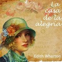 La casa de la alegría - Edith Wharton