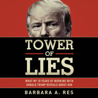 Tower of Lies: What My Eighteen Years of Working With Donald Trump Reveals About Him - Barbara A. Res