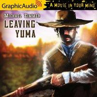 Leaving Yuma [Dramatized Adaptation] - Michael Zimmer