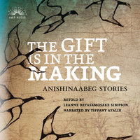 The Gift Is in the Making - Leanne Betasamosake Simpson
