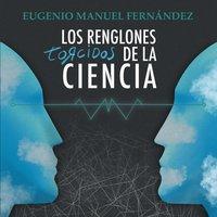 Los renglones torcidos de la ciencia - Eugenio Manuel Fernández