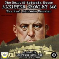The Beast of Boleskin House; Aleister Crowley 666, The Real Lochness Monster - Aleister Crowley