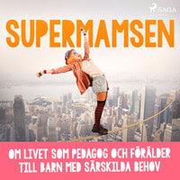 Supermamsen: om livet som pedagog och förälder till barn med särskilda behov - Supermamsen