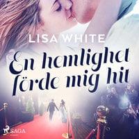 En hemlighet förde mig hit - Lisa White