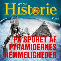 På sporet af pyramidernes hemmeligheder - Alt Om Historie