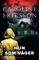 Hun som våger - Caroline Eriksson