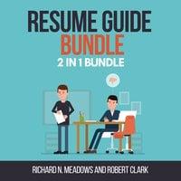 Resume Guide Bundle: 2 in 1 Bundle, Resume Writing, Resume - Robert Clark, Richard N. Meadows