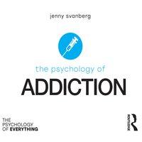 The Psychology of Addiction - Jenny Svanberg