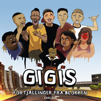 Gigis - Fortjællinger fra blokken - Troels Unneland, Majid Ahmad, Sorena Sanjari, Malthe Kibsgaard, Adrian Hosseinpour, Gigis