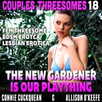 The New Gardener Is Our Plaything : Couples Threesomes 18 (FFM Threesome BDSM Erotica Lesbian Erotica) - Connie Cuckquean