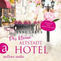 Das kleine Altstadthotel - Wege ins Glück - Anne Labus