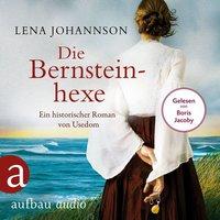 Die Bernsteinhexe - Ein historischer Roman von Usedom - Lena Johannson
