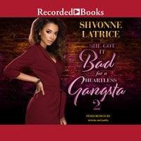 She Got it Bad for a Heartless Gangsta 2 - Shvonne Latrice
