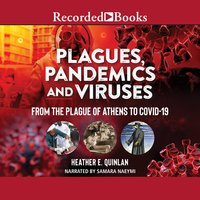 Plagues, Pandemics and Viruses: From the Plague of Athens to Covid 19 - Heather E. Quinlan