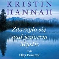 Zdarzyło się nad jeziorem Mystic - Kristin Hannah