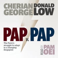 PAP v PAP: The Party's struggle to adapt to a changing Singapore - Donald Low, Cherian George