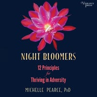 Night Bloomers: 12 Principles for Thriving in Adversity - Michelle Pearce