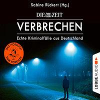 ZEIT Verbrechen - Echte Kriminalfälle aus Deutschland - Sabine Rückert