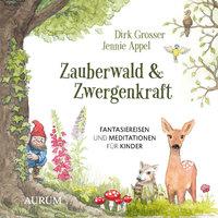Zauberwald & Zwergenkraft - Jennie Appel, Dirk Grosser