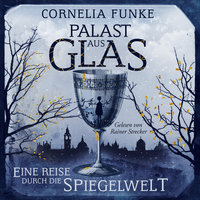 Palast aus Glas - Eine Reise durch die Spiegelwelt - Cornelia Funke