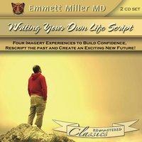 Writing Your Own Life Script - Emmett Miller