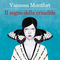 Il sogno della crisalide - Vanessa Montfort